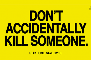 'Don't Accidentally Kill Someone' – Covid-19 Campaign Gets Straight to the Point