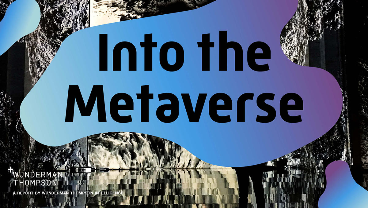 Wunderman Thompson Launches Report Highlighting a Tech-Led Future, 'Into the Metaverse'